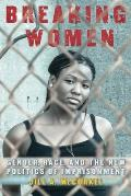 Breaking Women Gender Race & The New Politics Of Imprisonment