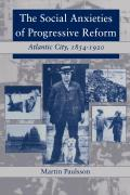 The Social Anxieties of Progressive Reform: Atlantic City, 1854-1920