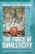 The Force of Domesticity: Filipina Migrants and Globalization