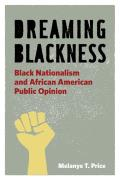 Dreaming Blackness: Black Nationalism and African American Public Opinion