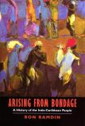 Arising from Bondage: A History of the Indo-Caribbean People