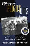 Officers in Flight Suits: The Story of American Air Force Fighter Pilots in the Korean War