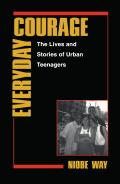 Everyday Courage The Lives & Stories of Urban Teenagers
