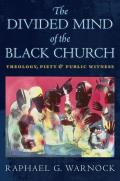 Divided Mind of the Black Church Theology Piety & Public Witness