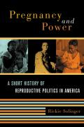 Pregnancy & Power A Short History of Reproductive Politics in America