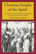 Christian Peoples Of The Spirit A Documentary History Of Pentecostal Spirituality From The Early Church To The Present