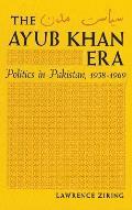 Ayub Khan Era; Politics in Pakistan