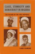 Class, Ethnicity and Democracy in Nigeria: The Failure of the First Republic