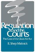 Regulation and the Courts: Case of the Clean Air ACT