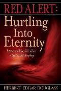 Red Alert: Hurtling Into Eternity: Interpreting Today's Headlines in Light of Bible Prophecy