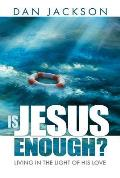 Is Jesus Enough?: Living in the Light of His Love
