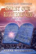 God's Last Message: Christ Our Righteousness: No Fiction, Just Facts