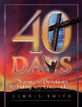 40 Days: Prayers and Devotions Reflecting on the Cross of Christ