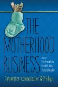 The Motherhood Business: Consumption, Communication, and Privilege