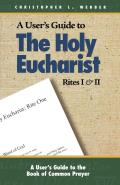A User's Guide to the Holy Eucharist Rites I & II