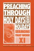 Preaching Through Holy Days and Holidays: Sermons That Work Series XI