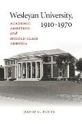 Wesleyan University, 1910-1970: Academic Ambition and Middle-Class America