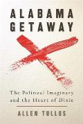 Alabama Getaway: The Political Imaginary and the Heart of Dixie