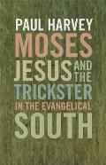 Moses Jesus & the Trickster in the Evangelical South