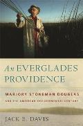 An Everglades Providence: Marjory Stoneman Douglas and the American Environmental Century