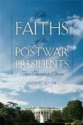 Faiths of the Postwar American Presidents From Truman to Obama