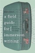 Field Guide for Immersion Writing Memoir Journalism & Travel