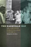 Nashville Way: Racial Etiquette and the Struggle for Social Justice in a Southern City