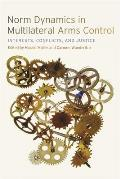 Norm Dynamics in Multilateral Arms Control: Interests, Conflicts, and Justice