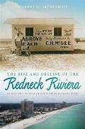 Rise and Decline of the Redneck Riviera: An Insider's History of the Florida-Alabama Coast