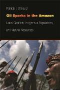 Oil Sparks in the Amazon: Local Conflicts, Indigenous Populations, and Natural Resources