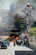 Borderland on the Isthmus: Race, Culture, and the Struggle for the Canal Zone