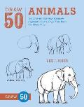 Draw 50 Animals The Step By Step Way to Draw Elephants Tigers Dogs Fish Birds & Many More