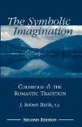 The Symbolic Imagination: Coleridge and the Romantic Tradition