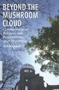 Beyond the Mushroom Cloud: Commemoration, Religion, and Responsibility After Hiroshima