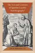The Text and Contexts of Ignatius Loyola's Autobiography]]fordham University Press]bc]b102]02/11/2013]bio018000]28]28.00]36.99]ip]sdt] ] ]]]]01/01/00