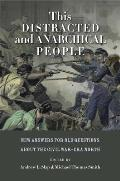 This Distracted and Anarchical People: New Answers for Old Questions about the Civil War-Era North