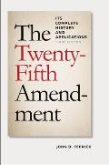 The Twenty-Fifth Amendment: Its Complete History and Applications, 3rd Edition