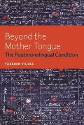 Beyond the Mother Tongue: The Postmonolingual Condition