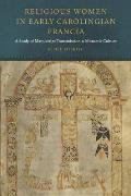 Religious Women in Early Carolingian Francia: A Study of Manuscript Transmission and Monastic Culture
