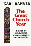 Great Church Year: The Best of Karl Rahner's Homilies, Sermons, & Meditations