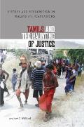 Tamils and the Haunting of Justice: History and Recognition in Malaysia's Plantations