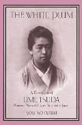 The White Plum: A Biography of Ume Tsuda, Pioneer of Women's Higher Education in Japan