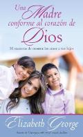 Una Madre Conforme Al Coraz?n de Dios: 10 Maneras de Mostrarle Amor a Sus Hijos