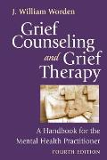 Grief Counseling & Grief Therapy A Handbook for the Mental Health Practitioner Fourth Edition