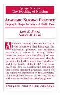 Academic Nursing Practice Academic Nursing Practice: Helping to Shape the Future of Healthcare Helping to Shape the Future of Healthcare