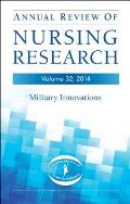 Annual Review of Nursing Research, Volume 32, 2014: Military and Veteran Innovations of Care