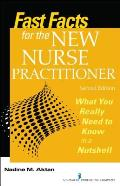 Fast Facts for the New Nurse Practitioner, Second Edition: What You Really Need to Know in a Nutshell