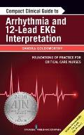 Compact Clinical Guide to Arrhythmia and 12-Lead EKG Interpretation: Foundations of Practice for Critical Care Nurses