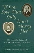 If You Love That Lady Don't Marry Her: The Courtship Letters of Sally McDowell and John Miller, 1854-1856