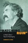 Hatching Ruin, Or, Mark Twain's Road to Bankruptcy